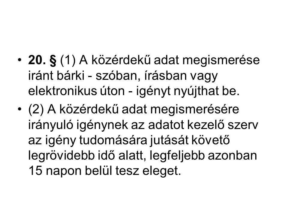 20. § (1) A közérdekű adat megismerése iránt bárki - szóban, írásban vagy elektronikus úton - igényt nyújthat be.
