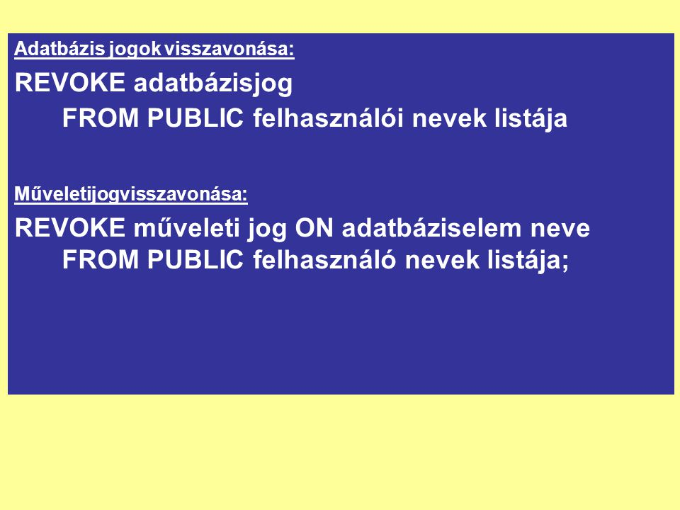 REVOKE adatbázisjog FROM PUBLIC felhasználói nevek listája