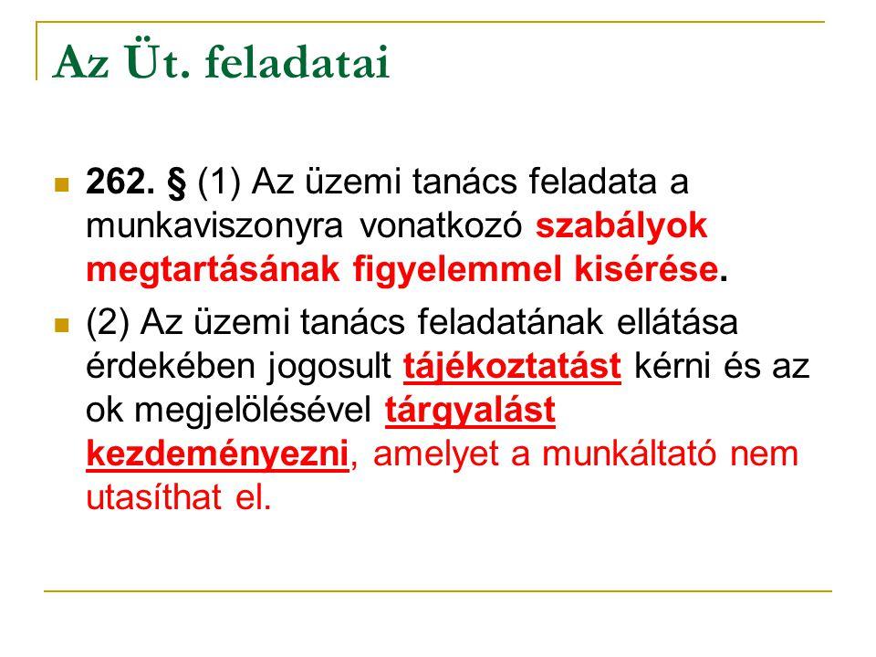 Az Üt. feladatai 262. § (1) Az üzemi tanács feladata a munkaviszonyra vonatkozó szabályok megtartásának figyelemmel kisérése.