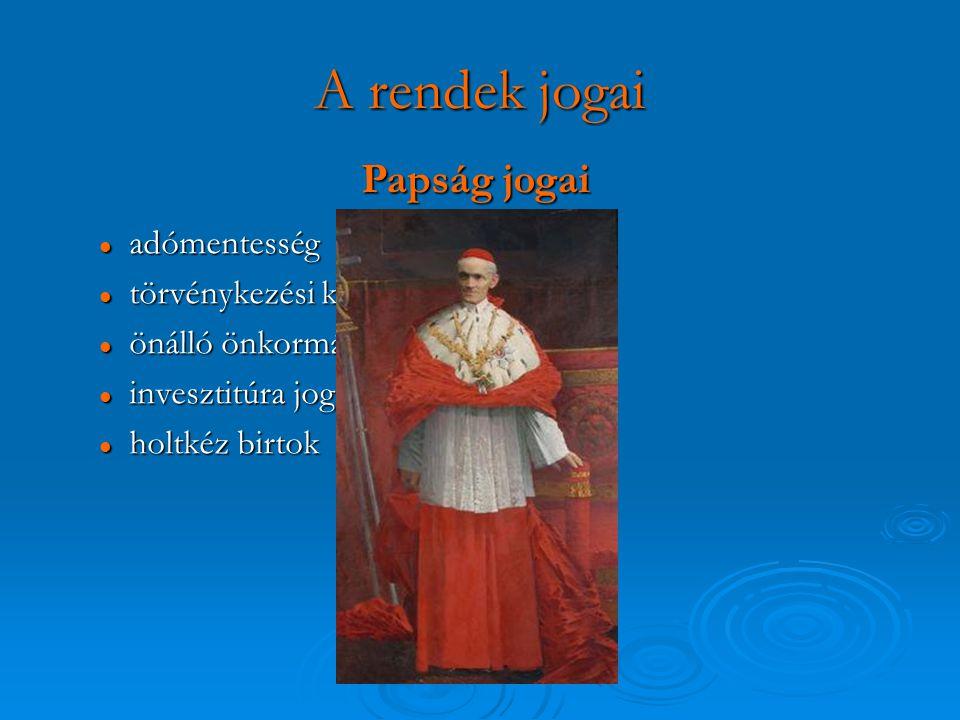 A rendek jogai Papság jogai adómentesség törvénykezési kiváltságok