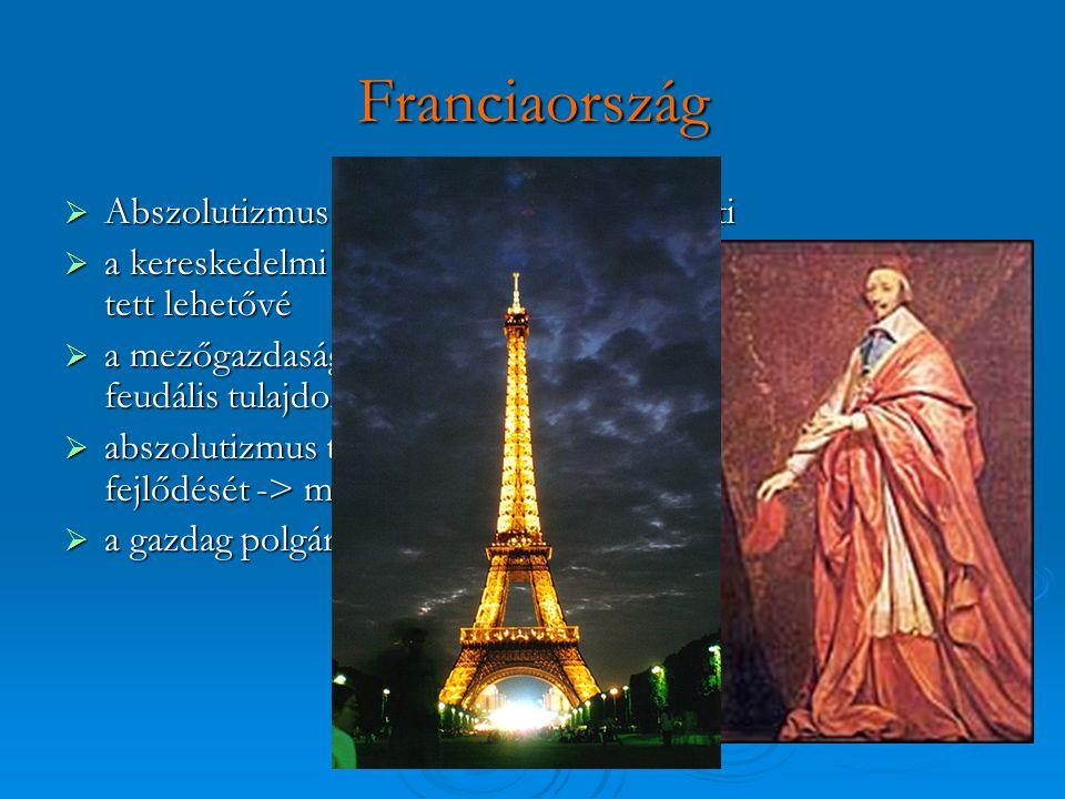 Franciaország Abszolutizmus => pénzét háborúkra költi