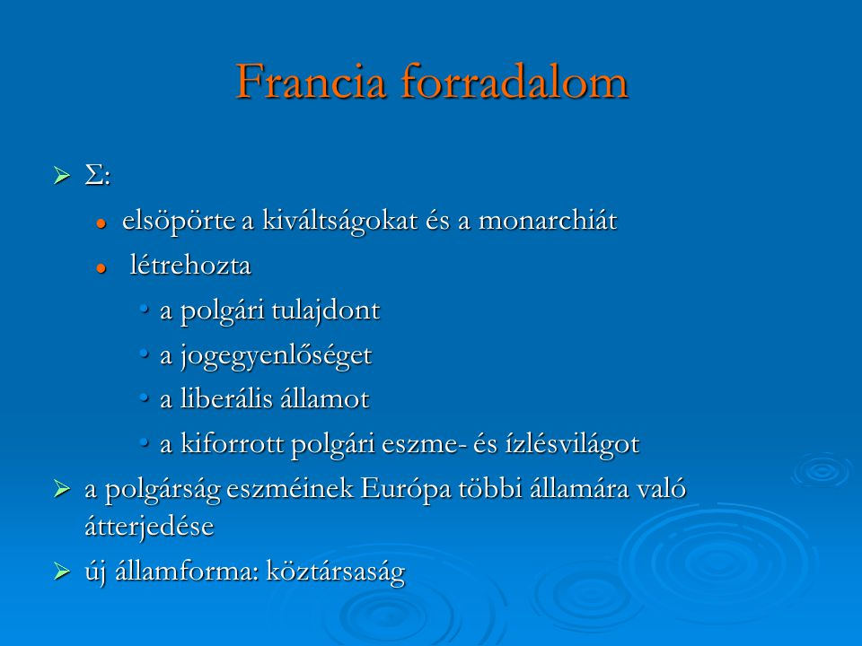 Francia forradalom Σ: elsöpörte a kiváltságokat és a monarchiát