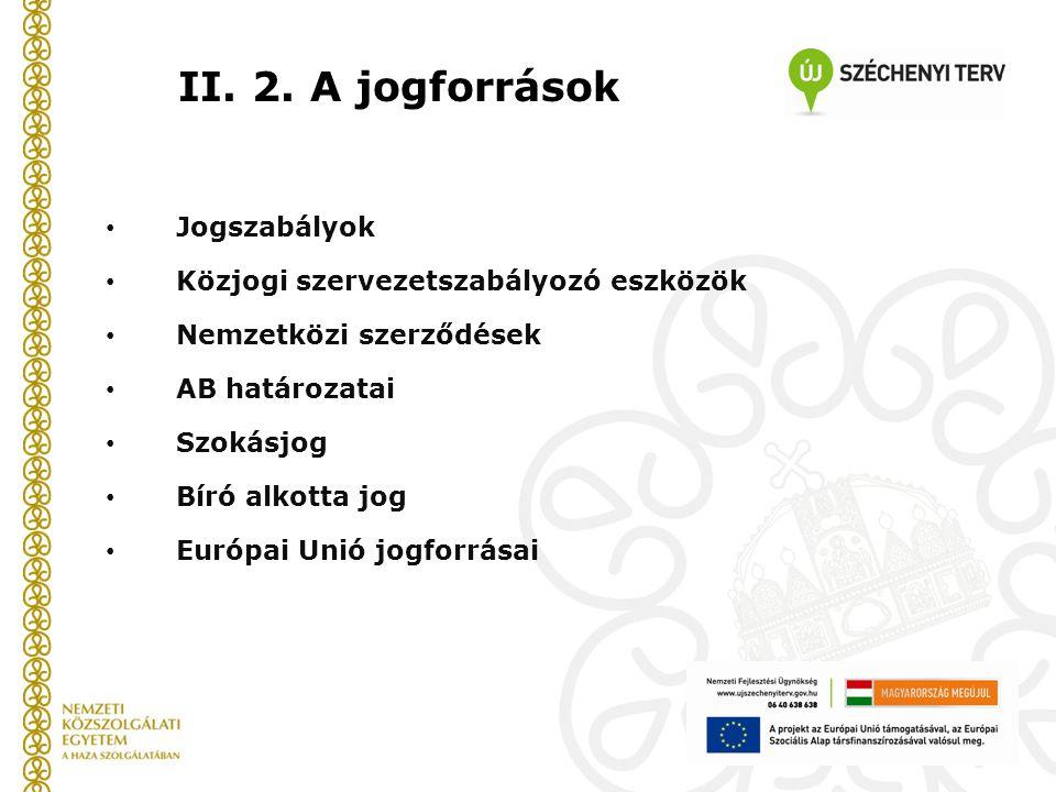 II. 2. A jogforrások Jogszabályok Közjogi szervezetszabályozó eszközök