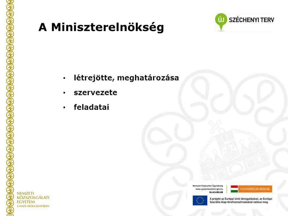 A Miniszterelnökség létrejötte, meghatározása szervezete feladatai