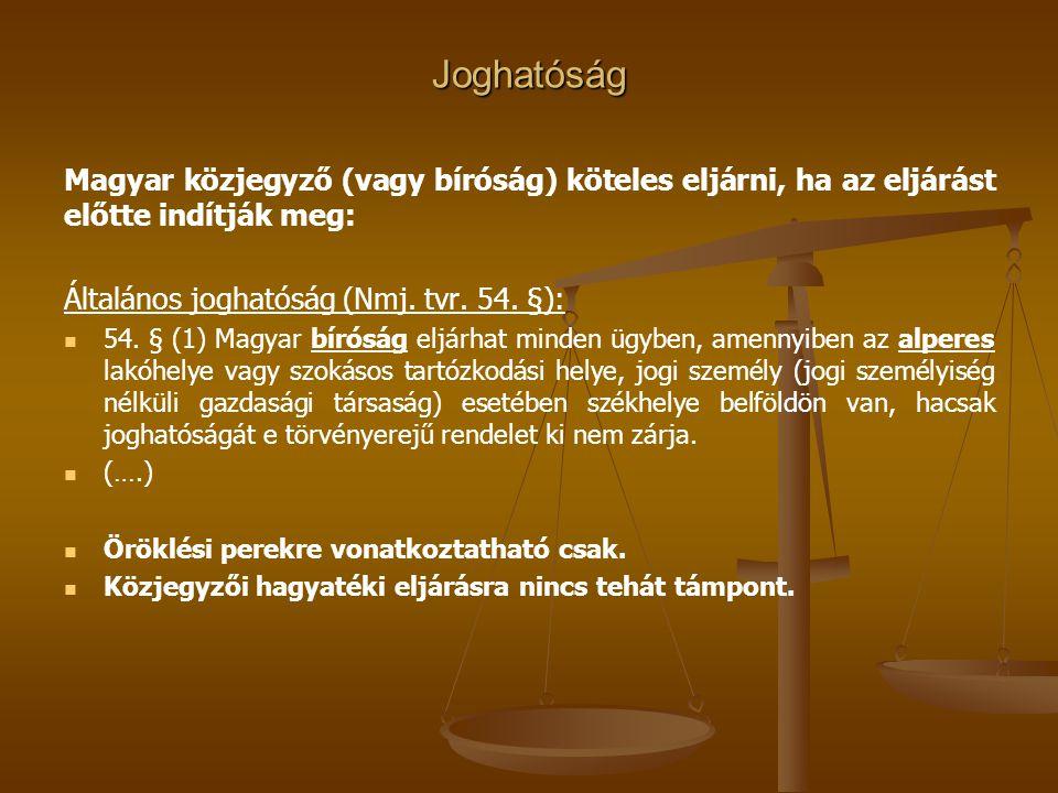 Joghatóság Magyar közjegyző (vagy bíróság) köteles eljárni, ha az eljárást előtte indítják meg: Általános joghatóság (Nmj. tvr. 54. §):