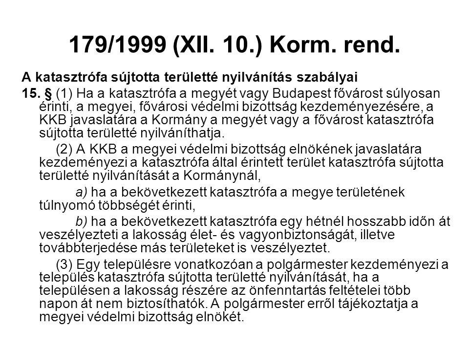 179/1999 (XII. 10.) Korm. rend. A katasztrófa sújtotta területté nyilvánítás szabályai.