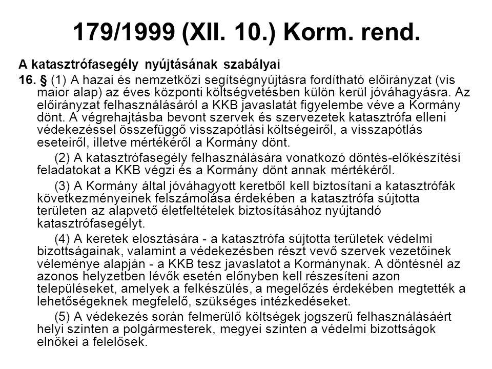 179/1999 (XII. 10.) Korm. rend. A katasztrófasegély nyújtásának szabályai.