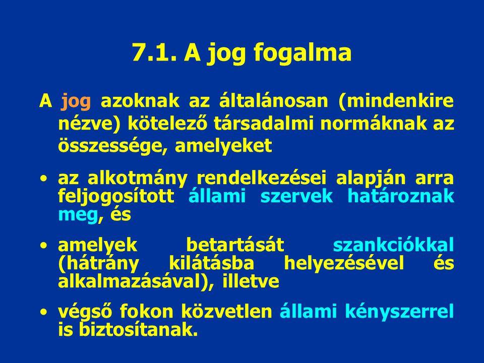 7.1. A jog fogalma A jog azoknak az általánosan (mindenkire nézve) kötelező társadalmi normáknak az összessége, amelyeket.