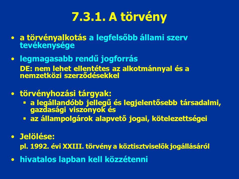 7.3.1. A törvény a törvényalkotás a legfelsőbb állami szerv tevékenysége. legmagasabb rendű jogforrás.