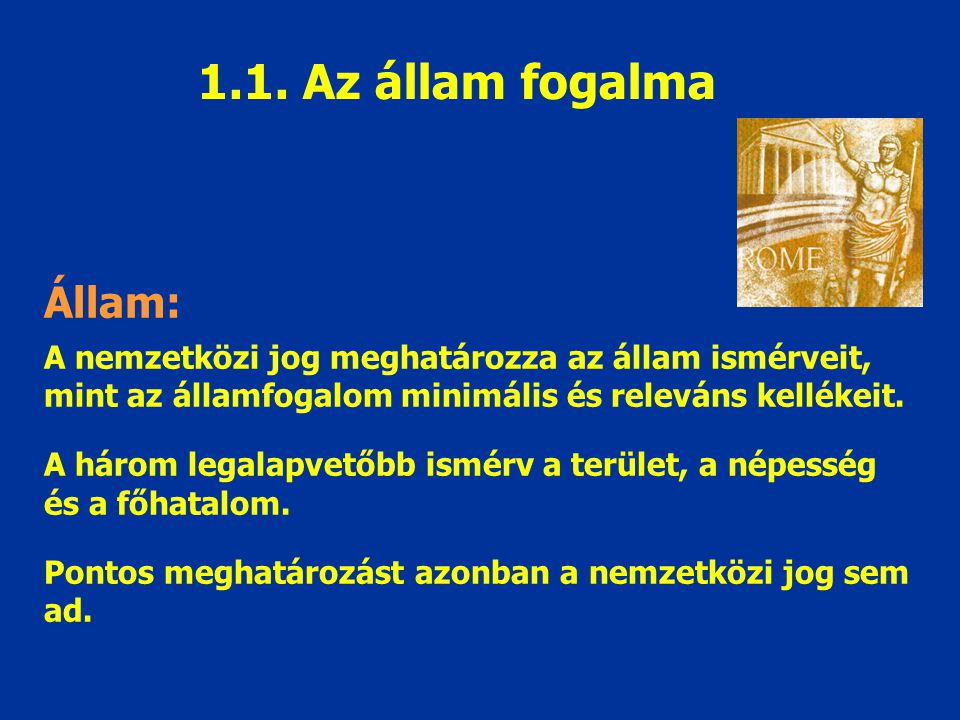 1.1. Az állam fogalma Állam: