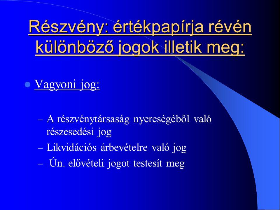 Részvény: értékpapírja révén különböző jogok illetik meg: