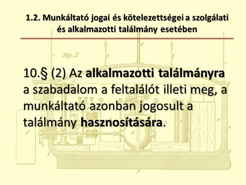 1.2. Munkáltató jogai és kötelezettségei a szolgálati és alkalmazotti találmány esetében