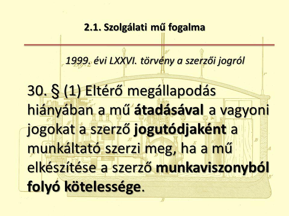 2.1. Szolgálati mű fogalma 1999. évi LXXVI. törvény a szerzői jogról.