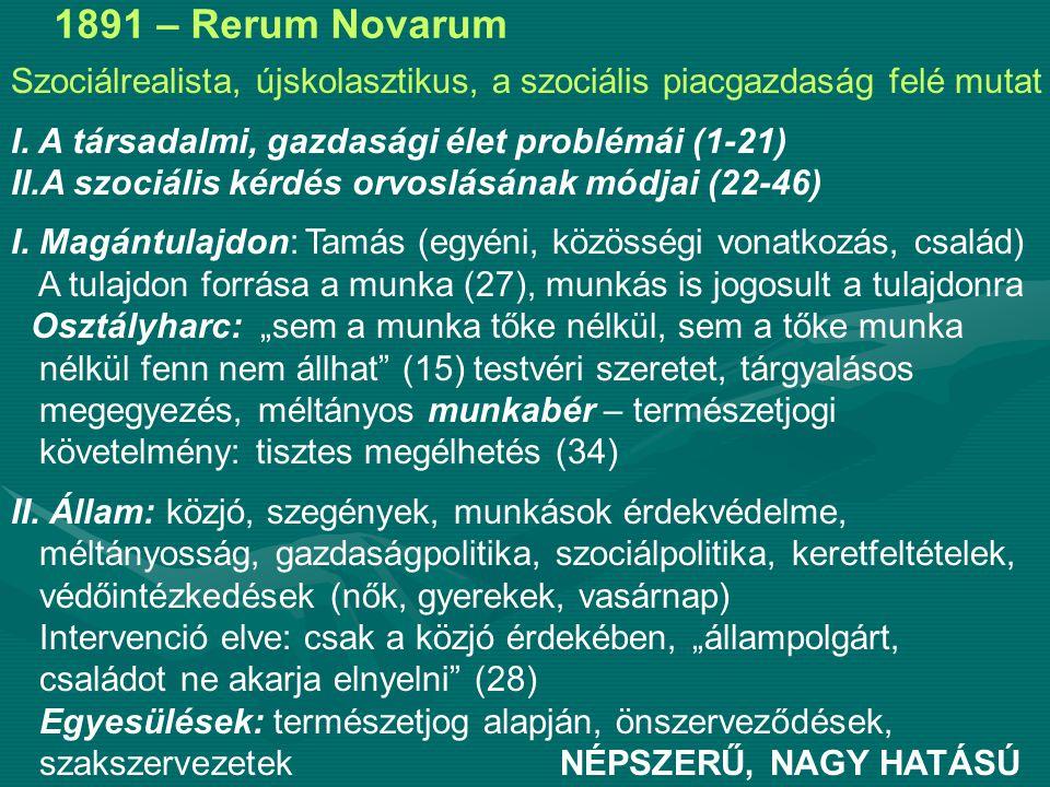 1891 – Rerum Novarum Szociálrealista, újskolasztikus, a szociális piacgazdaság felé mutat. I. A társadalmi, gazdasági élet problémái (1-21)