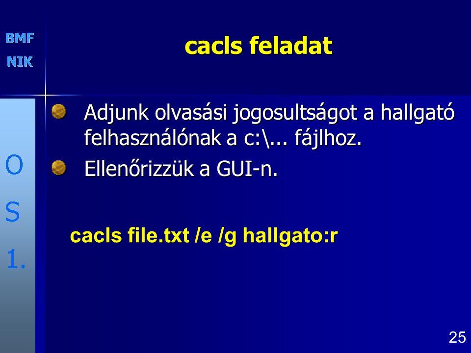 cacls feladat Adjunk olvasási jogosultságot a hallgató felhasználónak a c:\... fájlhoz. Ellenőrizzük a GUI-n.