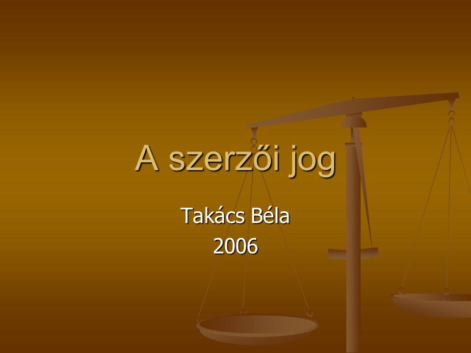 A szerzői jog Takács Béla 2006
