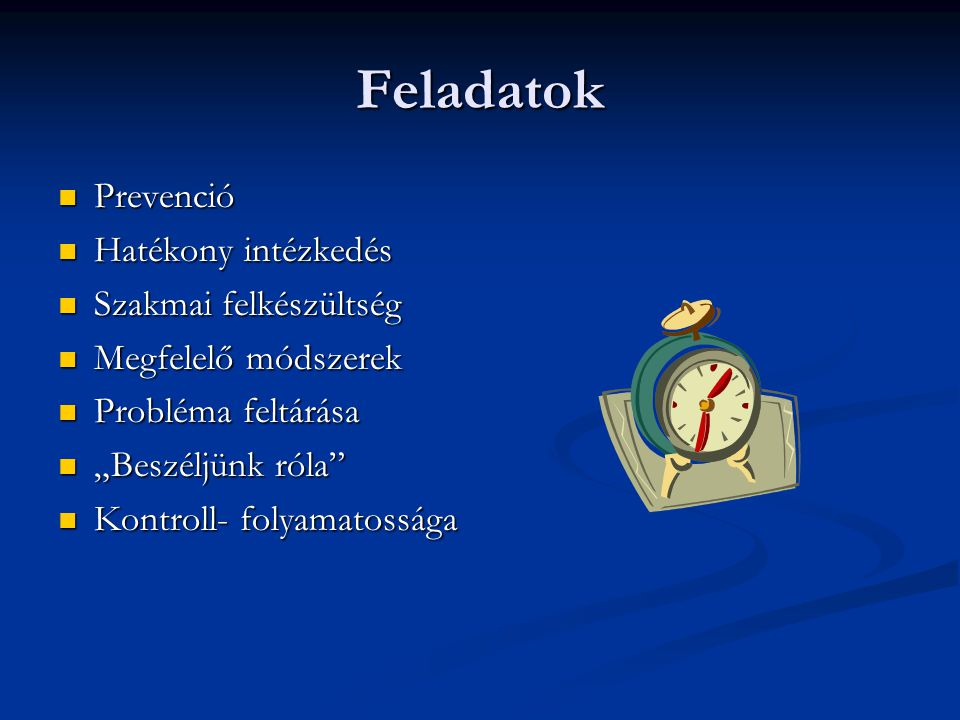 Feladatok Prevenció Hatékony intézkedés Szakmai felkészültség
