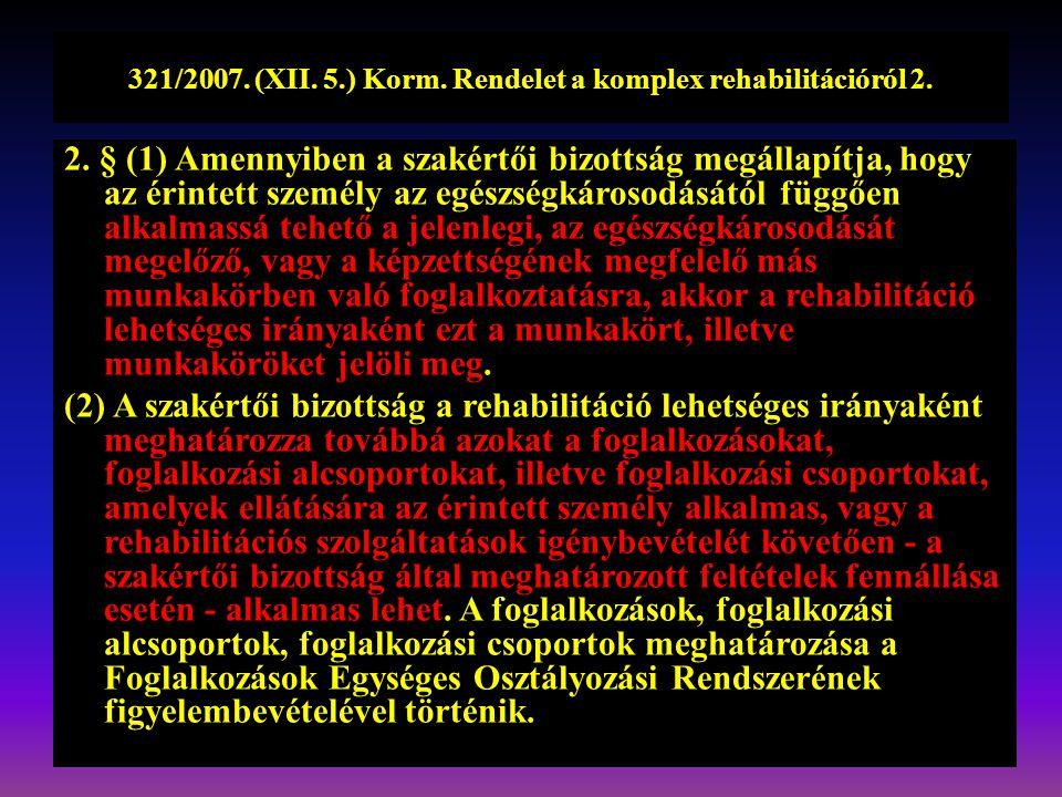 321/2007. (XII. 5.) Korm. Rendelet a komplex rehabilitációról 2.