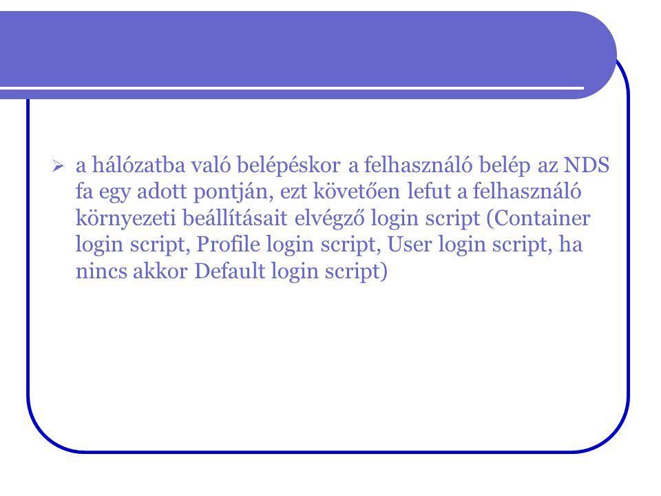 a hálózatba való belépéskor a felhasználó belép az NDS fa egy adott pontján, ezt követően lefut a felhasználó környezeti beállításait elvégző login script (Container login script, Profile login script, User login script, ha nincs akkor Default login script)