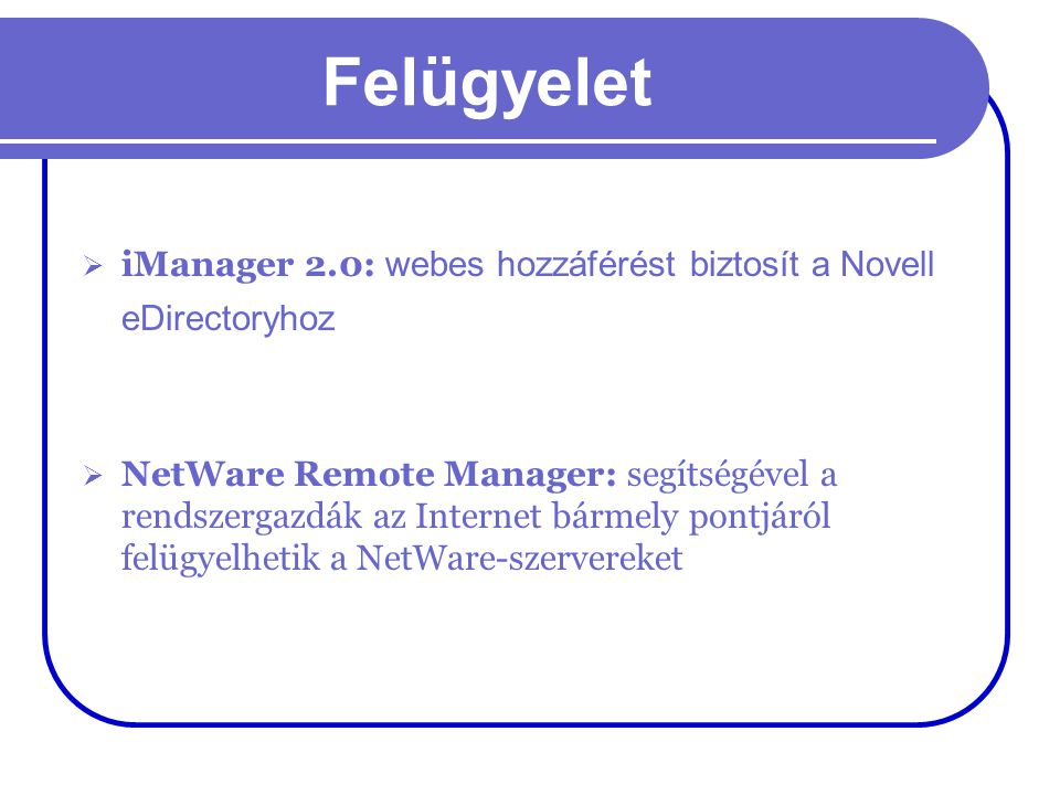 Felügyelet iManager 2.0: webes hozzáférést biztosít a Novell eDirectoryhoz.
