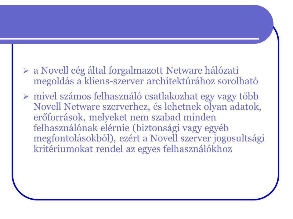a Novell cég által forgalmazott Netware hálózati megoldás a kliens-szerver architektúrához sorolható