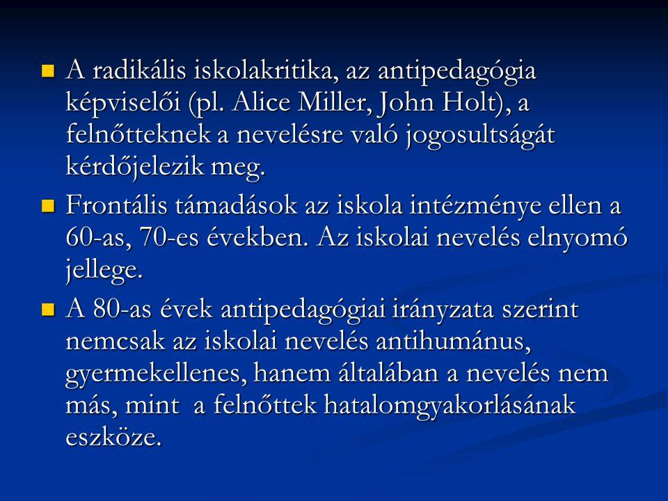 A radikális iskolakritika, az antipedagógia képviselői (pl