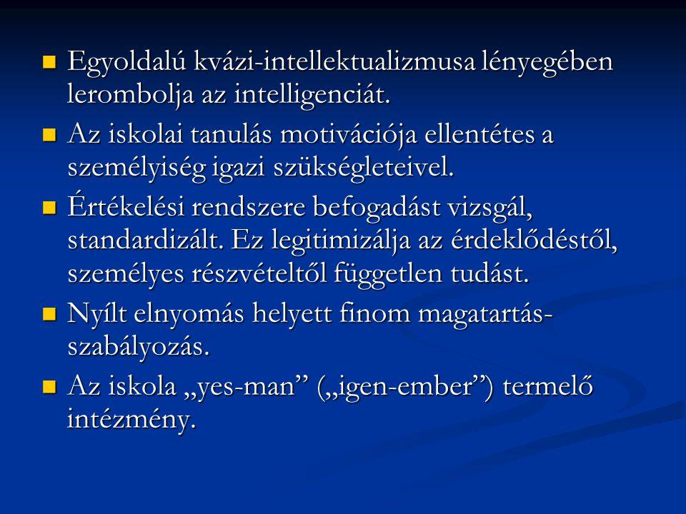 Egyoldalú kvázi-intellektualizmusa lényegében lerombolja az intelligenciát.