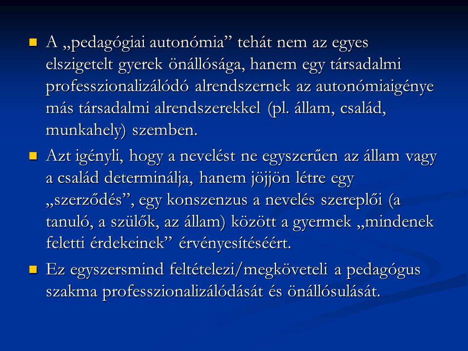 """A """"pedagógiai autonómia tehát nem az egyes elszigetelt gyerek önállósága, hanem egy társadalmi professzionalizálódó alrendszernek az autonómiaigénye más társadalmi alrendszerekkel (pl. állam, család, munkahely) szemben."""