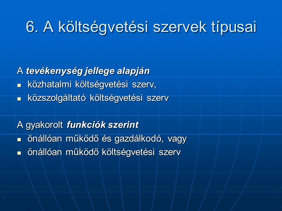 6. A költségvetési szervek típusai