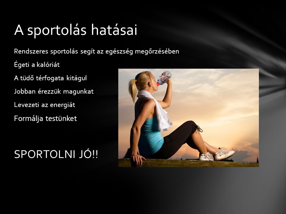 A sportolás hatásai SPORTOLNI JÓ!! Formálja testünket