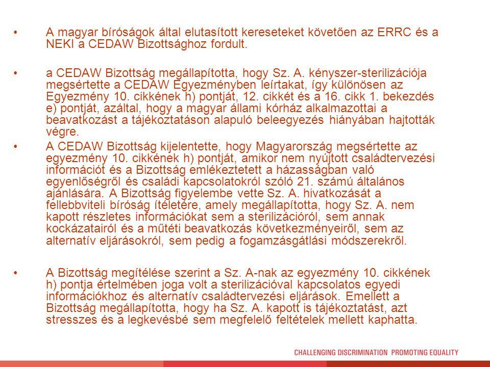 A magyar bíróságok által elutasított kereseteket követően az ERRC és a NEKI a CEDAW Bizottsághoz fordult.