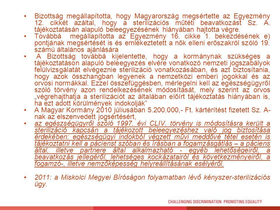 Bizottság megállapította, hogy Magyarország megsértette az Egyezmény 12. cikkét azáltal, hogy a sterilizációs műtéti beavatkozást Sz. A. tájékoztatásán alapuló beleegyezésének hiányában hajtotta végre.