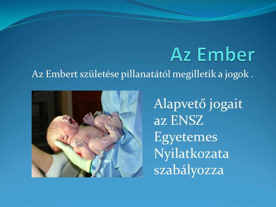 Az Embert születése pillanatától megilletik a jogok .