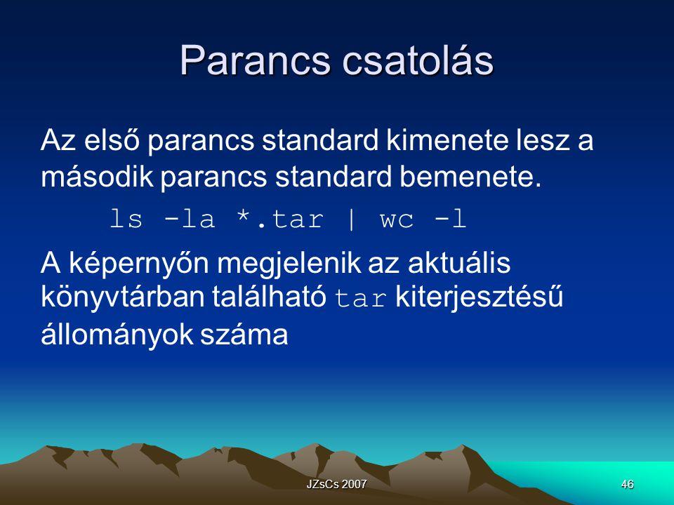 Parancs csatolás Az első parancs standard kimenete lesz a második parancs standard bemenete. ls -la *.tar | wc -l.