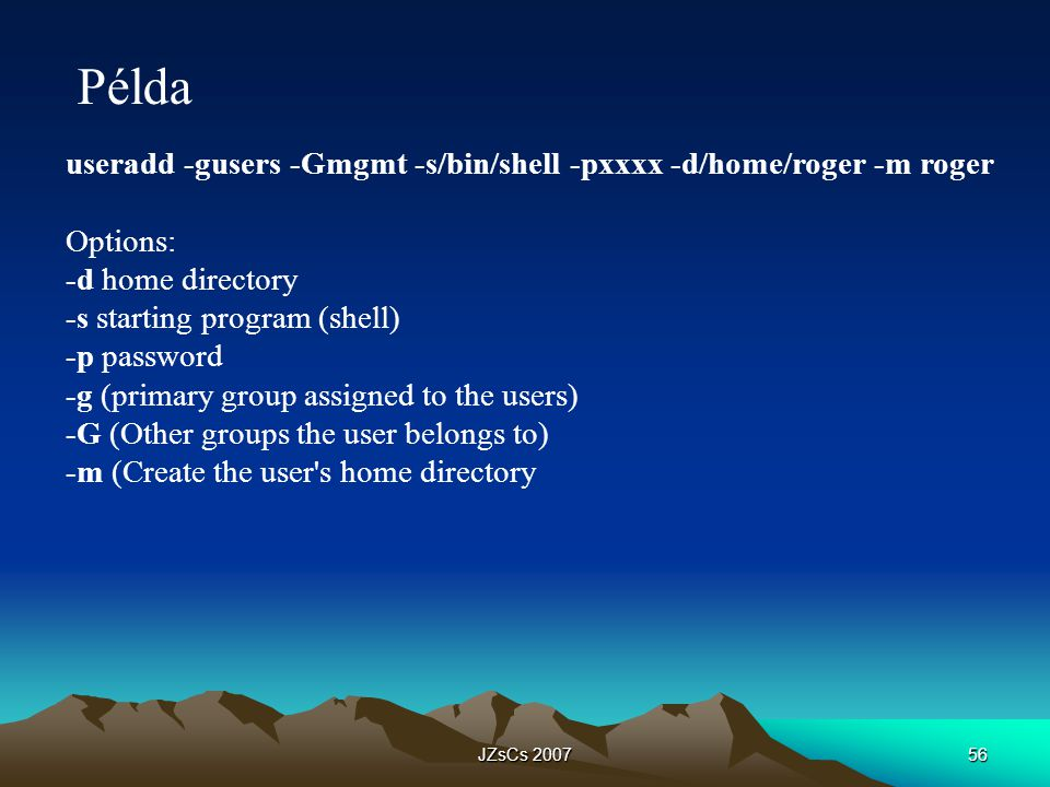 Példa useradd -gusers -Gmgmt -s/bin/shell -pxxxx -d/home/roger -m roger. Options: -d home directory.