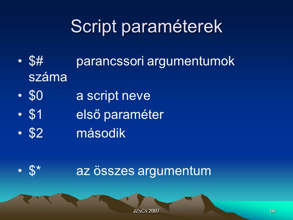 Script paraméterek $# parancssori argumentumok száma $0 a script neve