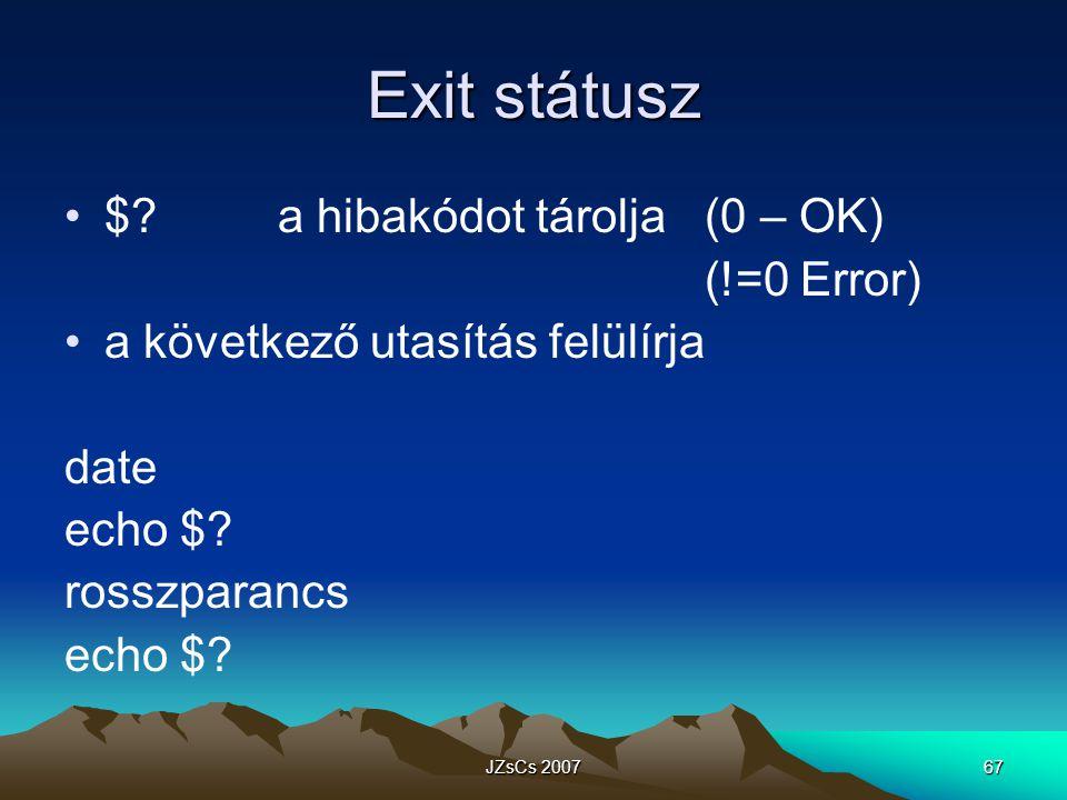 Exit státusz $ a hibakódot tárolja (0 – OK) (!=0 Error)