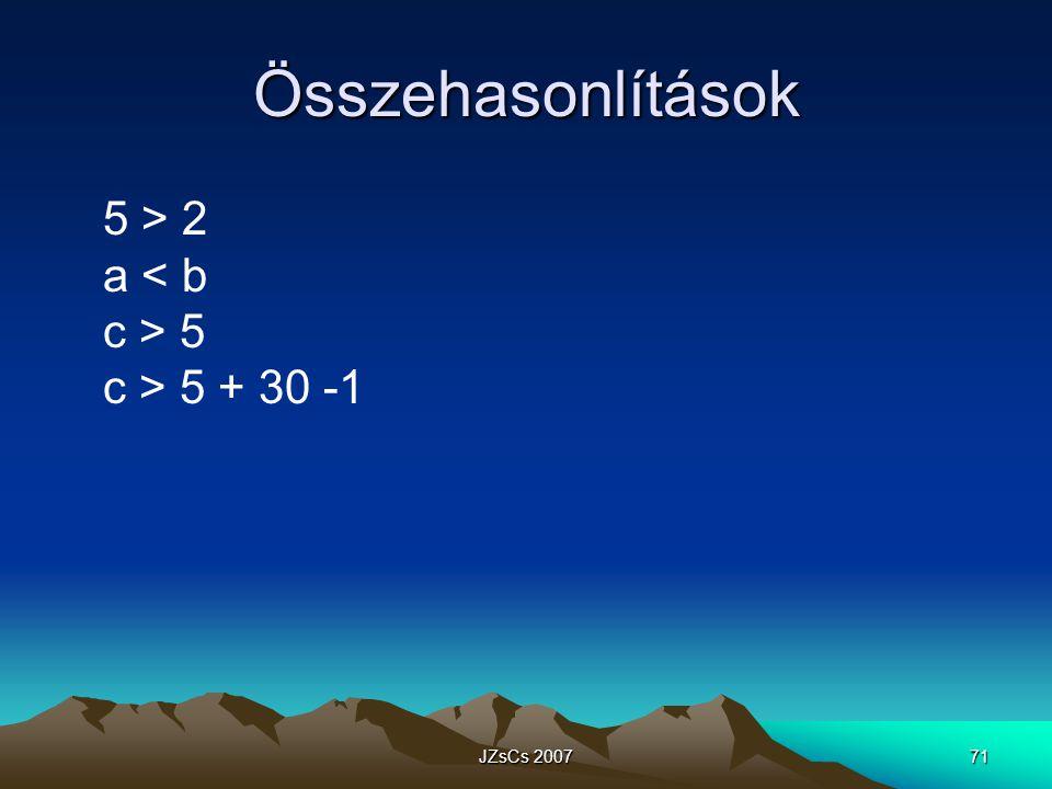 Összehasonlítások 5 > 2 a < b c > 5 c > 5 + 30 -1