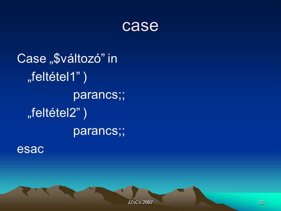 """case Case """"$változó in """"feltétel1 ) parancs;; """"feltétel2 ) esac"""