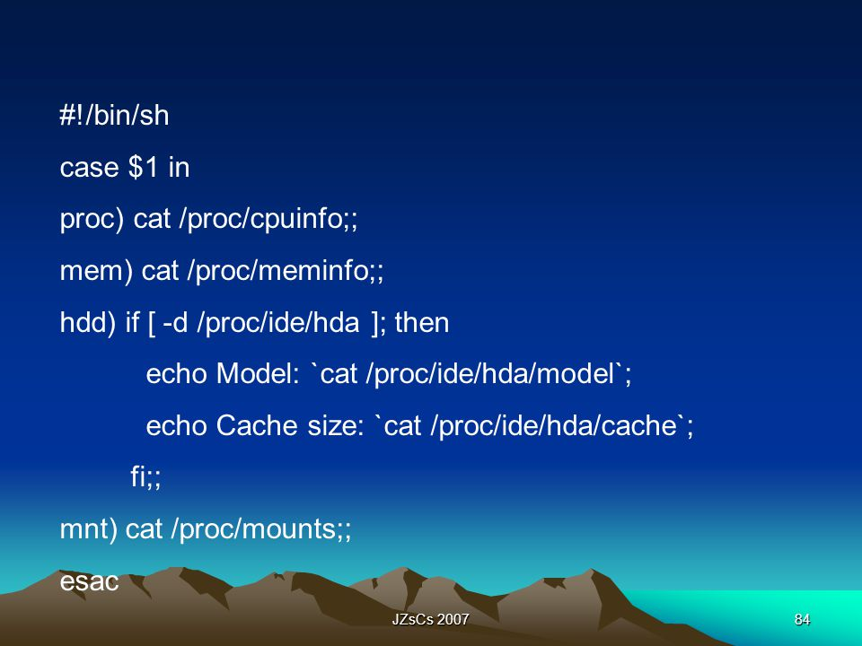 proc) cat /proc/cpuinfo;; mem) cat /proc/meminfo;;