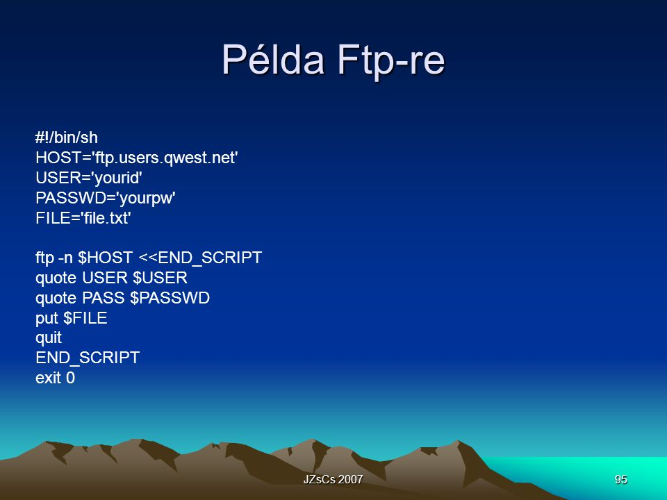 Példa Ftp-re #!/bin/sh HOST= ftp.users.qwest.net USER= yourid