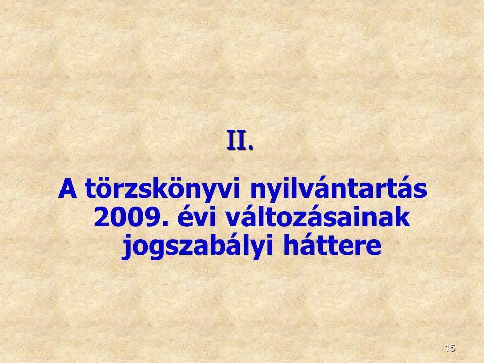 II. A törzskönyvi nyilvántartás 2009. évi változásainak jogszabályi háttere