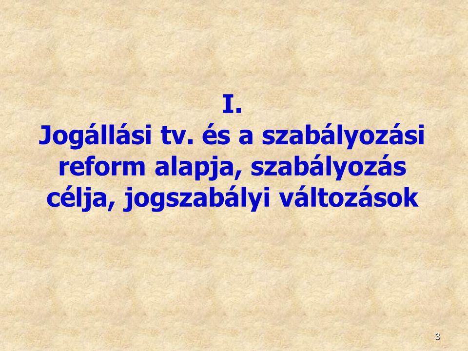 I. Jogállási tv. és a szabályozási reform alapja, szabályozás célja, jogszabályi változások
