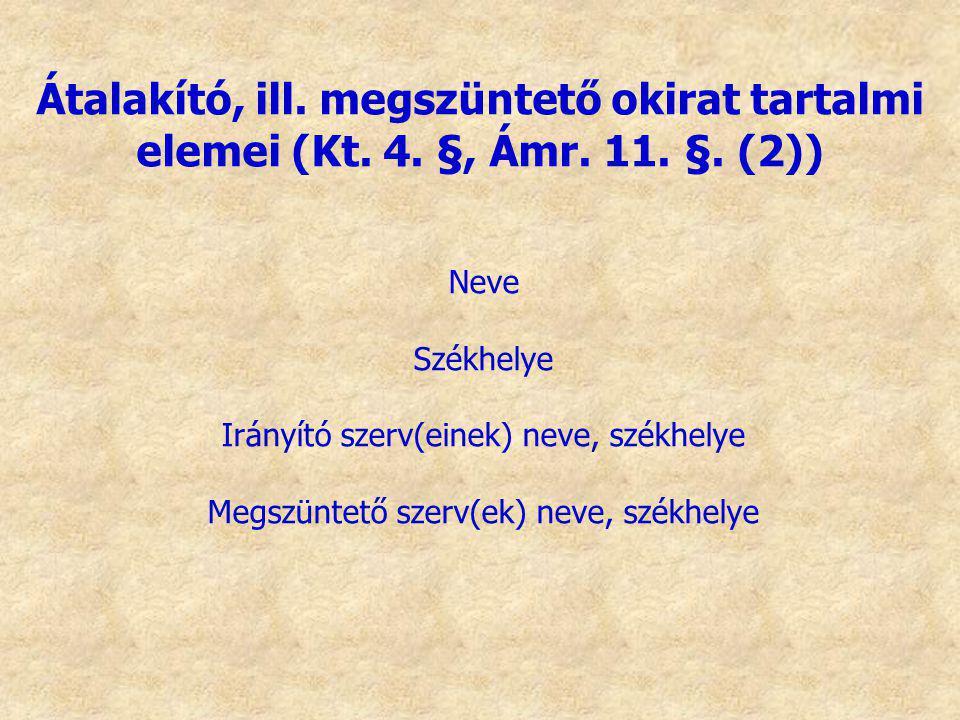 Átalakító, ill. megszüntető okirat tartalmi elemei (Kt. 4. §, Ámr. 11