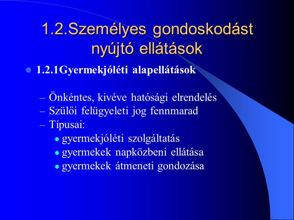 1.2.Személyes gondoskodást nyújtó ellátások