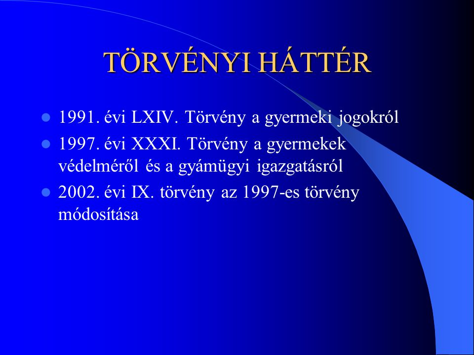 TÖRVÉNYI HÁTTÉR 1991. évi LXIV. Törvény a gyermeki jogokról