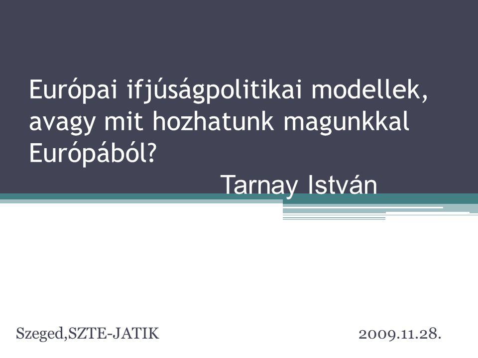 Európai ifjúságpolitikai modellek, avagy mit hozhatunk magunkkal Európából Tarnay István