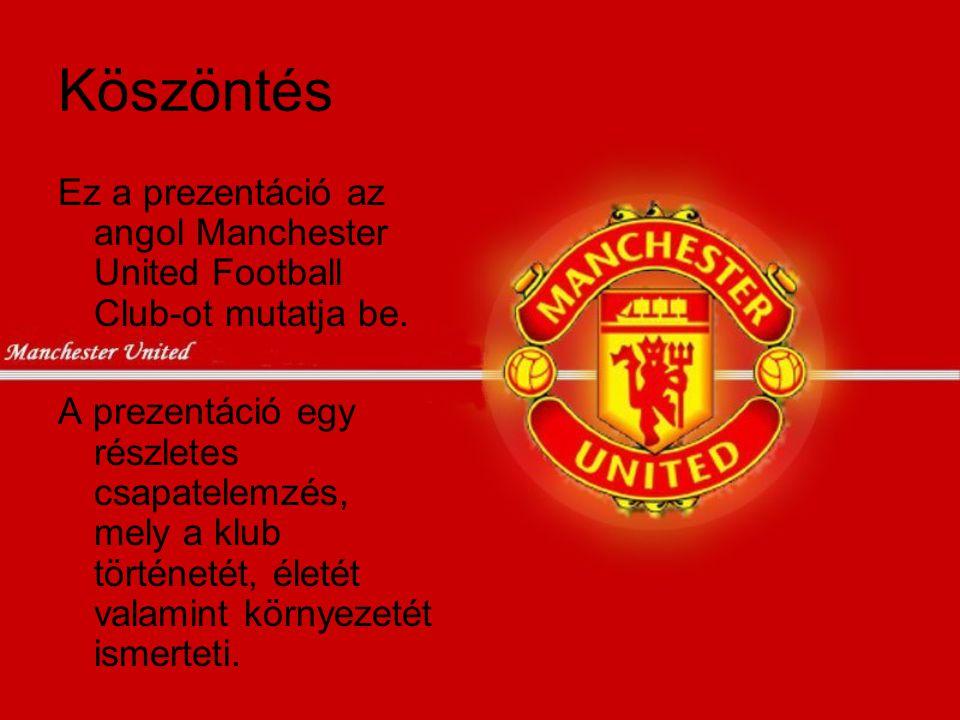 Köszöntés Ez a prezentáció az angol Manchester United Football Club-ot mutatja be.