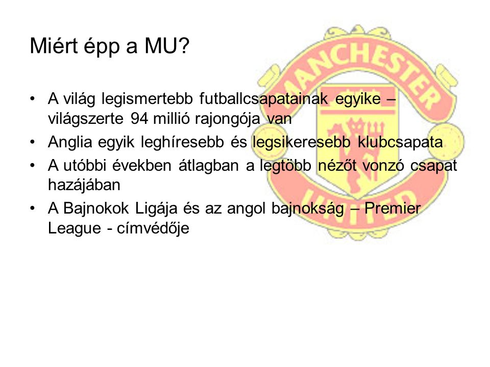 Miért épp a MU A világ legismertebb futballcsapatainak egyike – világszerte 94 millió rajongója van.