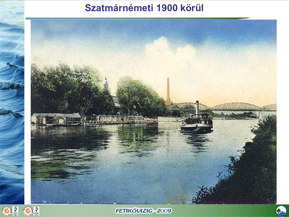 Szatmárnémeti 1900 körül A múltbeli Tiszai hajózás bizonyítéka
